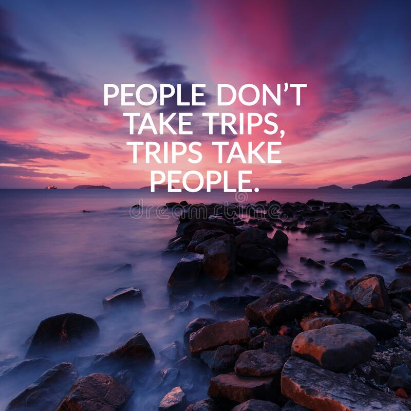 Free Inspirational And Motivation Quotes - People Don`t Take Trips, Trips Take People Royalty Free Stock Photo - 188908625