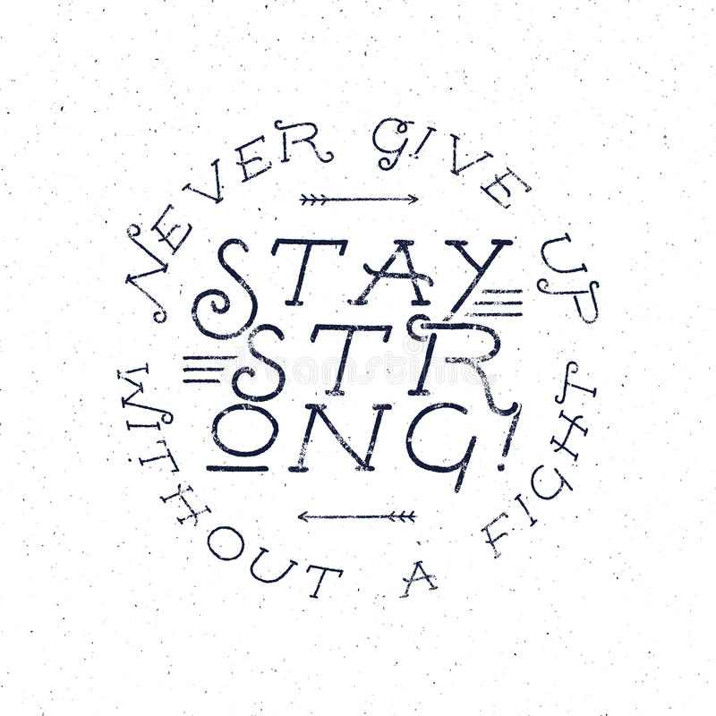 Inspirational chalk typography quote poster. Motivation text - Never Give up without a fight, stay strong with grunge royalty free stock photos