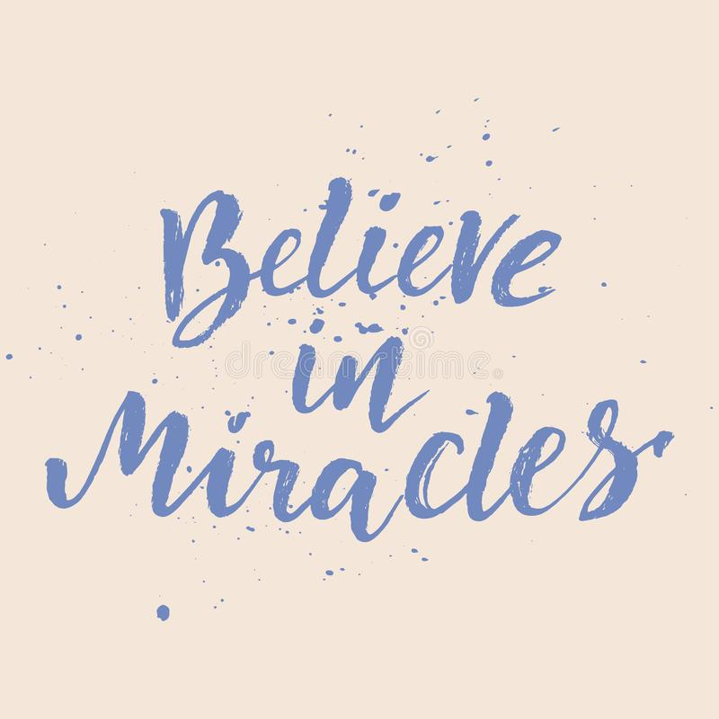 Inspirational Hand drawn quote made with ink and brush. Lettering design element says Believe in miracles vector illustration