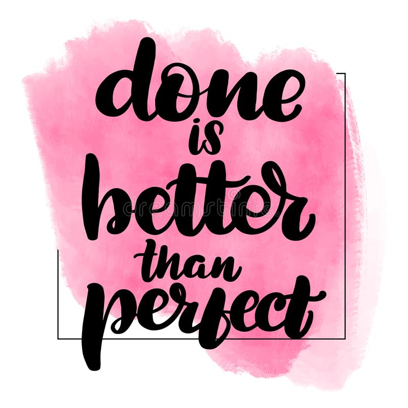 Done is better than perfect. Inspirational handwritten brush lettering done is better than perfect. Pink watercolor stain on background stock illustration