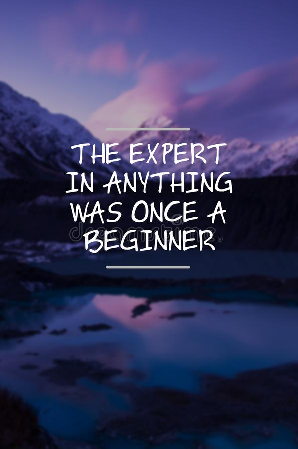 Life quotes - The expert in anything was once a beginner royalty free stock photo