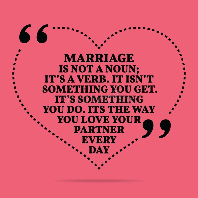 Inspirational Love Marriage Quote. Marriage In Not A Noun; It`s A Verb. It Isn`t  Something You Get. It`s Something You Do. Its The Way You Love Your Partner  ...