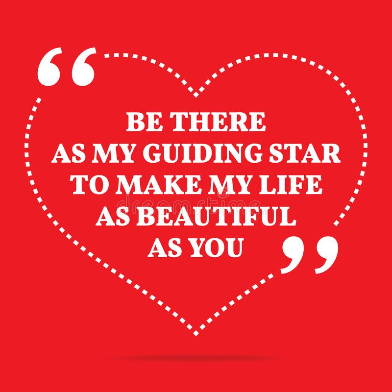 Inspirational love quote. Be there as my guiding star to make my. Life as beautiful as you. Simple trendy design vector illustration