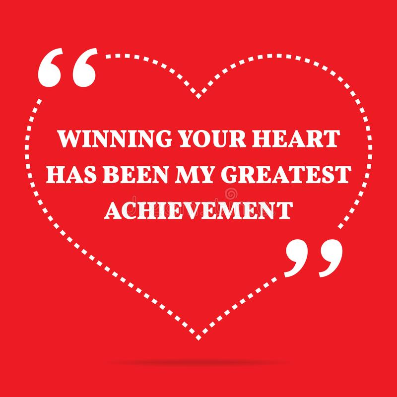 Inspirational love quote. Winning your heart has been my greatest achievement. stock illustration