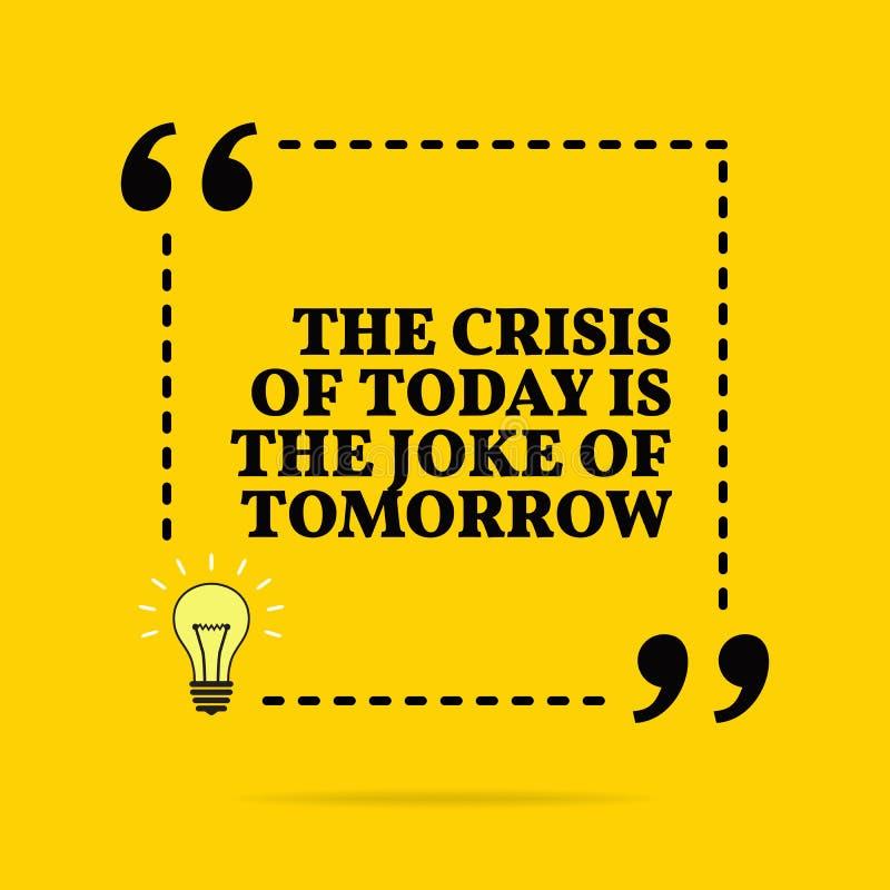 Inspirational motievencitaat De crisis van vandaag is de grap van morgen Vector eenvoudig ontwerp royalty-vrije illustratie