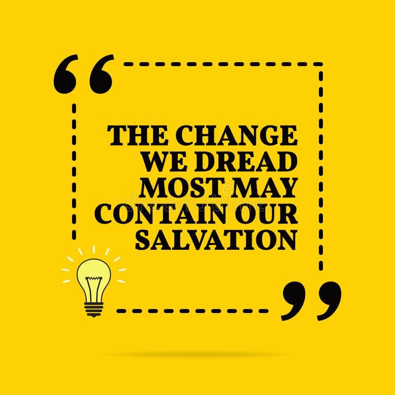 Inspirational motievencitaat De verandering die wij de meesten kunnen onze redding bevatten hebben gevreesd Vector eenvoudig ontw vector illustratie