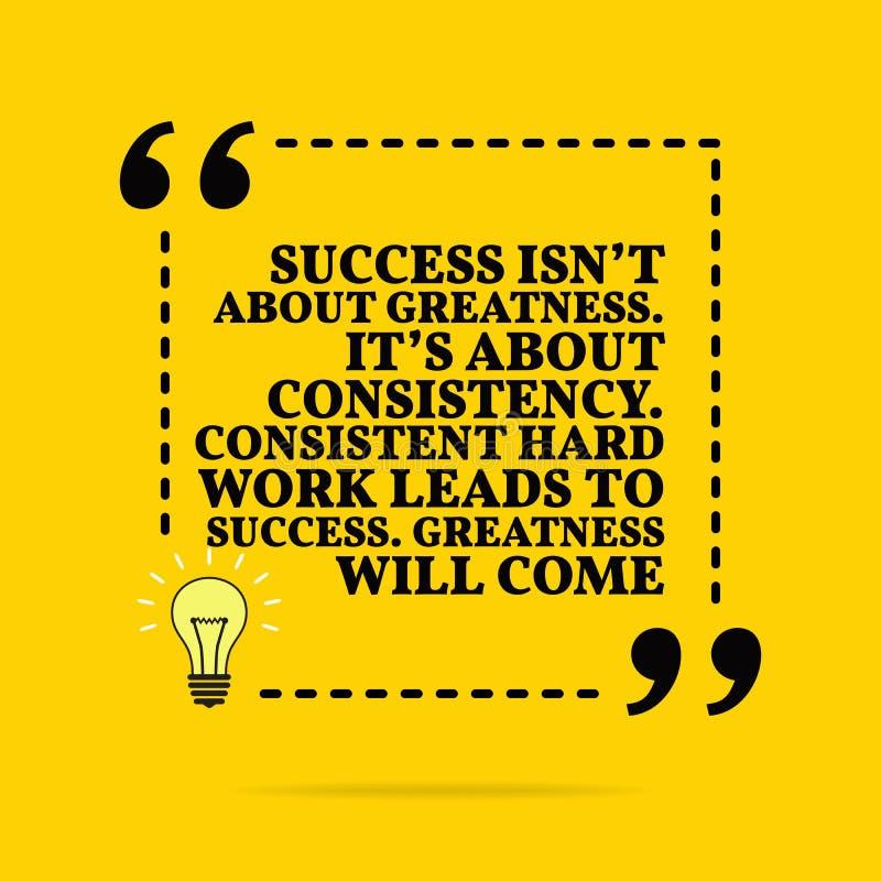 Inspirational motievencitaat Het succes is niet over grootheid Het is over consistentie Het verenigbare harde werk leidt tot succ stock illustratie