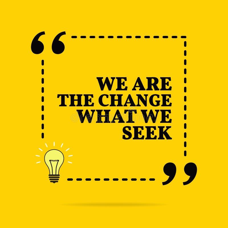Inspirational motievencitaat Wij zijn de verandering naar wat wij streven Vector eenvoudig ontwerp vector illustratie