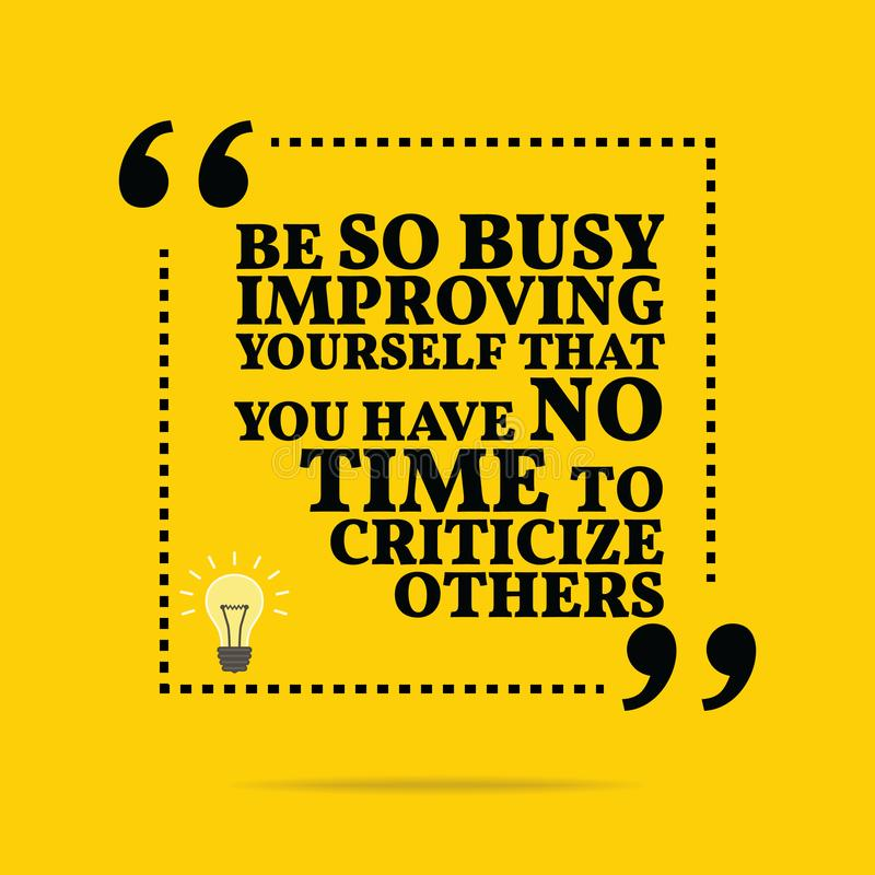 Inspirational motivational quote. Be so busy improving yourself. That you have no time to criticize others. Simple trendy design vector illustration
