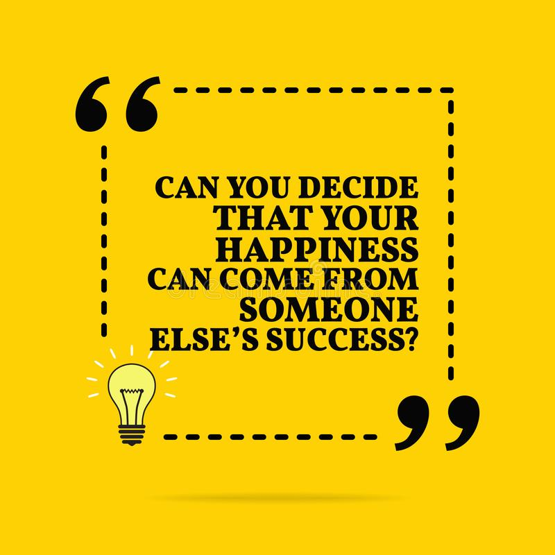 Inspirational motivational quote. Can you decide that your happiness can come from someone else`s success? Vector simple design. Black text over yellow vector illustration
