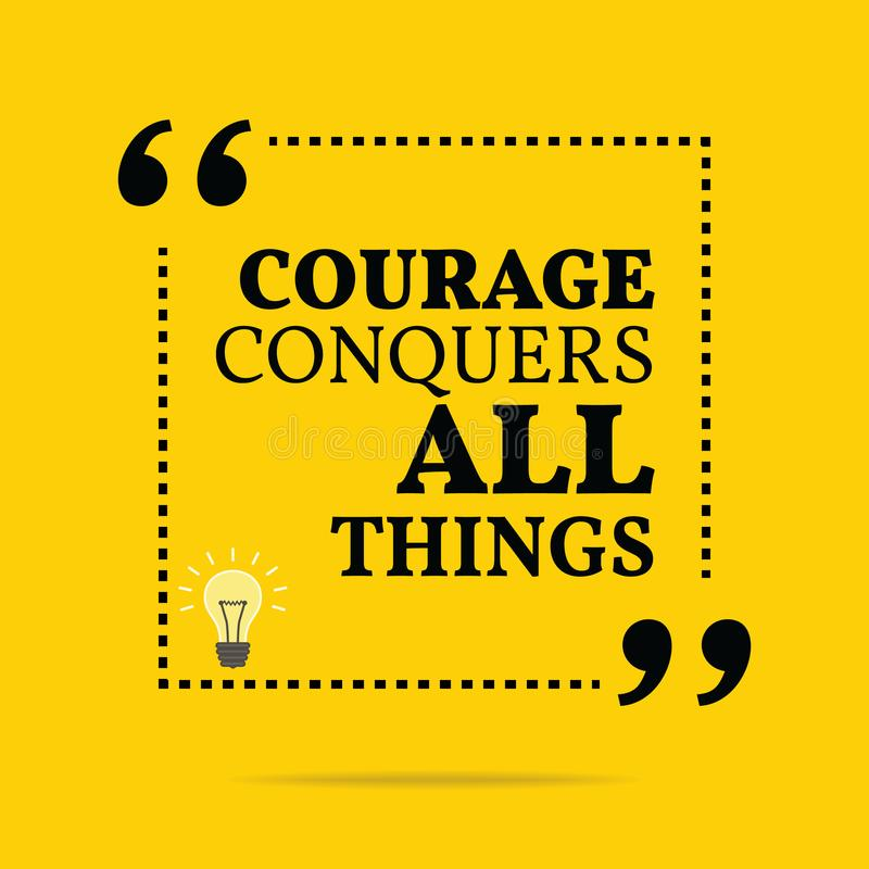 Inspirational motivational quote. Courage conquers all things. Simple trendy design stock illustration