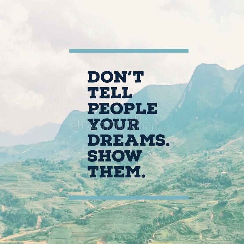 "Inspirational motivational quote `Don`t tell people your dreams. Show them."" with mountaind. stock photography"