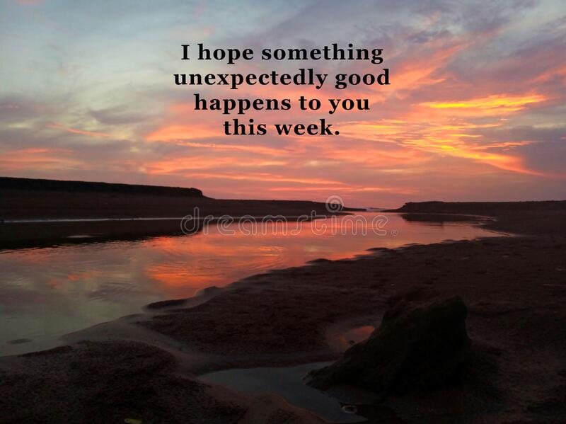 Inspirational motivational quote - I hope something unexpectedly good happens to you this week. With colorful dramatic landscape. Inspirational motivational royalty free stock photo