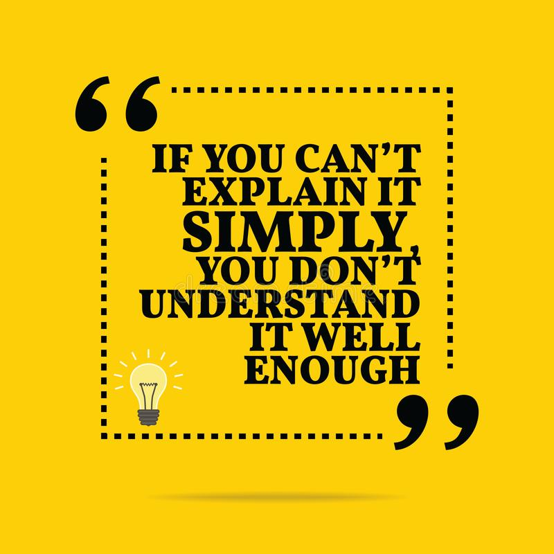 Inspirational motivational quote. If you can`t explain it simply. You don`t understand it well enough. Simple trendy design stock illustration