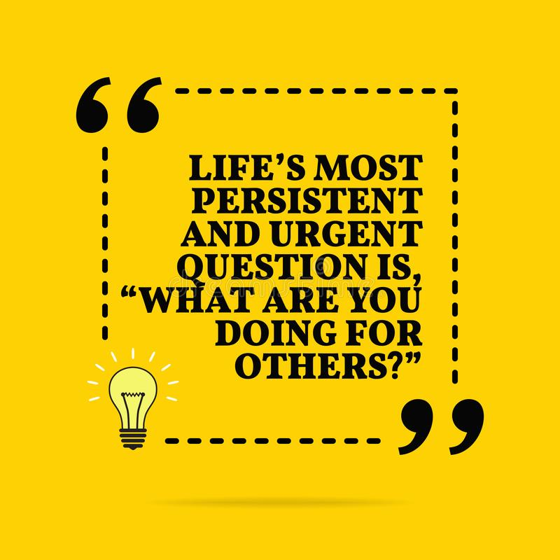 Free Inspirational Motivational Quote. Life`s Most Persistent And Urgent Question Is, Royalty Free Stock Photo - 141399565