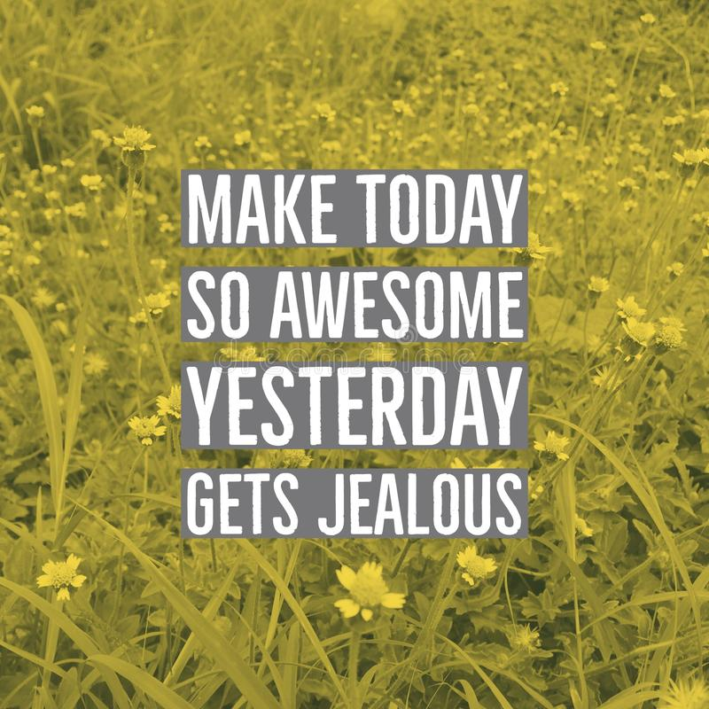 Inspirational motivational quote `make today so awesome yesterday gets jealous.` royalty free stock image