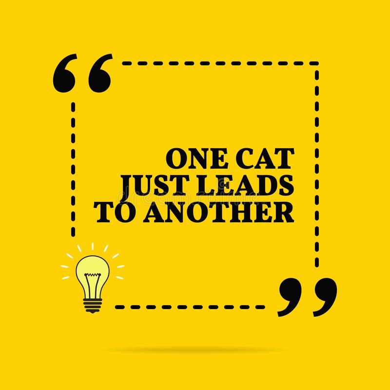 Inspirational motivational quote. One cat just leads to another vector illustration