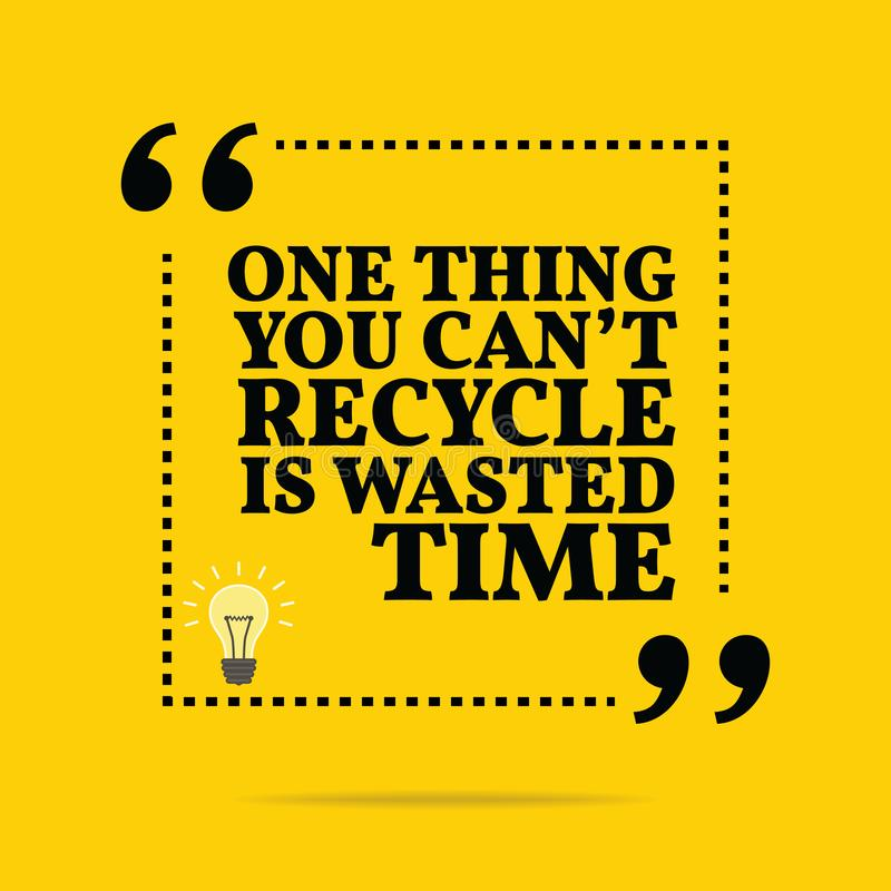 Inspirational motivational quote. One thing you can`t recycle is. Wasted time. Simple trendy design royalty free illustration