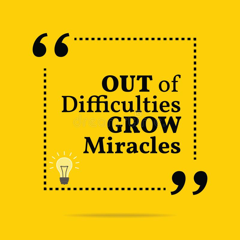 Inspirational motivational quote. Out of difficulties grow miracles. vector illustration