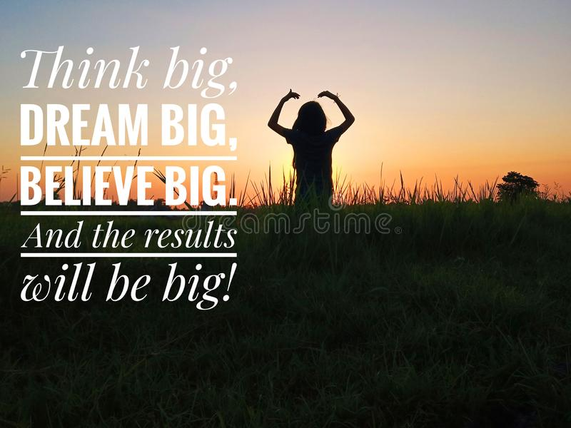 Inspirational motivational quote - think big, dream big, believe big. And the results will be big. With young girl silhouette. Inspirational motivational quote stock image