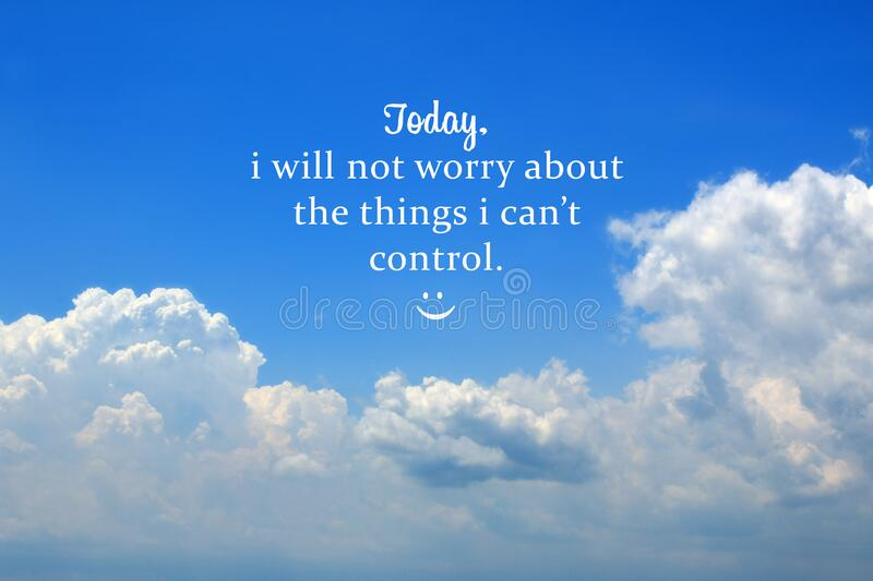 Inspirational motivational quote - Today, i will not worry about the things i cannot control. Self reminder motivation words. Inspirational motivational quote royalty free stock images