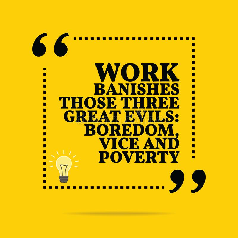 Inspirational motivational quote. Work banishes those three great evils: boredom, vice and poverty. Simple trendy design royalty free illustration