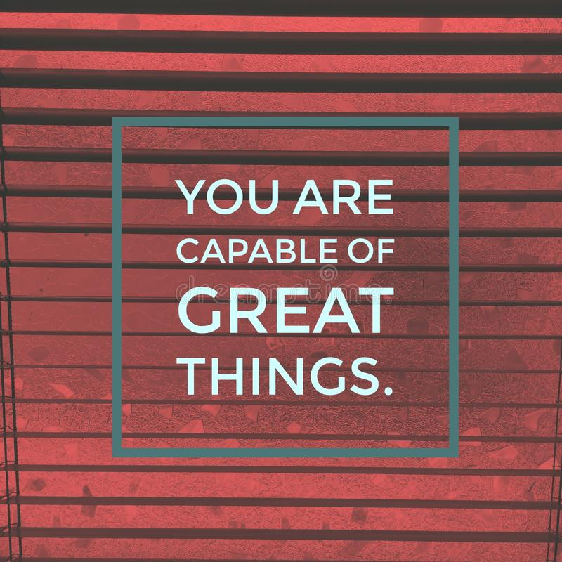 Inspirational motivational quote `you are capable of great things.` stock photography