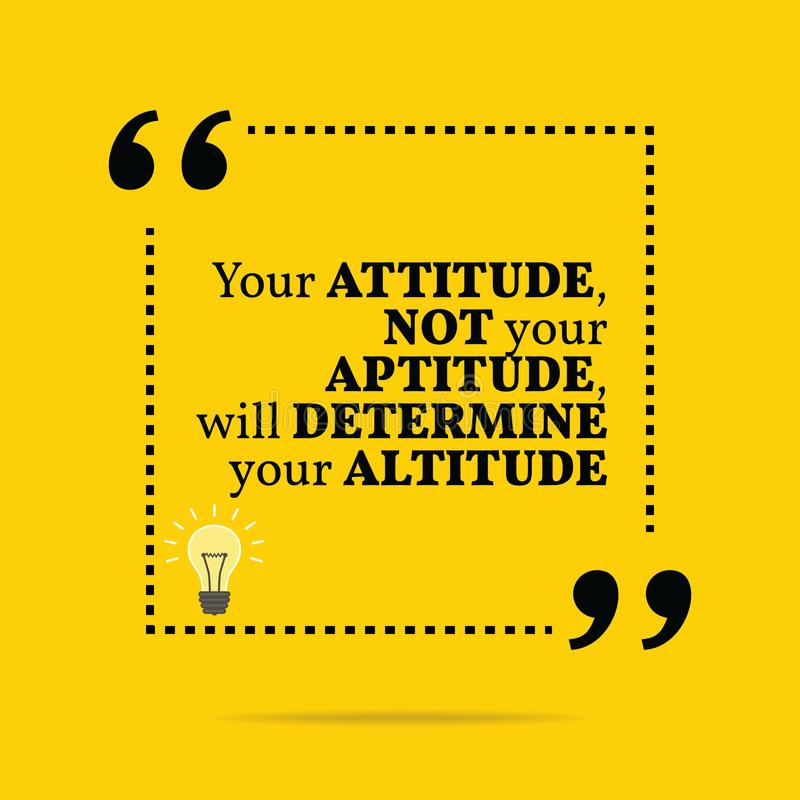Inspirational motivational quote. Your attitude not your aptitude, will determine your altitude. vector illustration