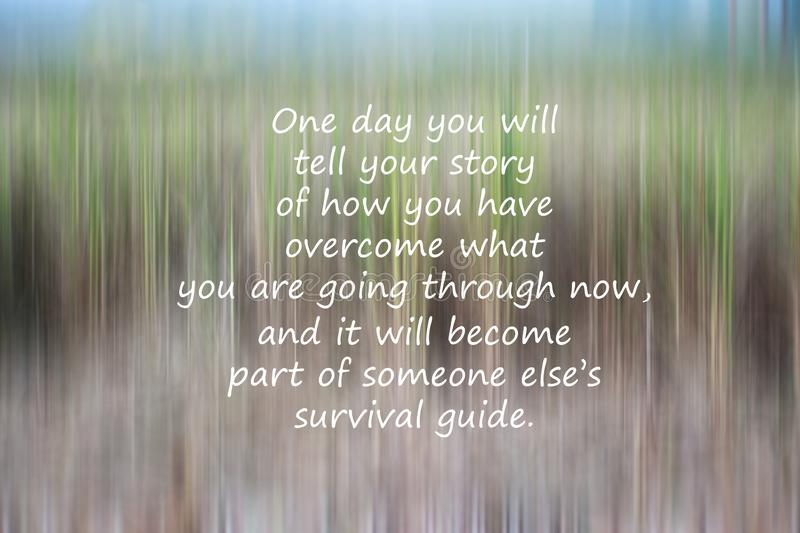 Inspirational motivational survival quote - One day you will tell your story of how you have overcome what you are going through royalty free stock image