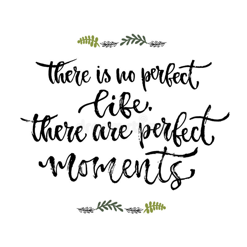 Inspirational phrase. There is no perfect life, there are perfect moments. Hand lettering calligraphy. Vector illustration for pri. Nt design stock illustration