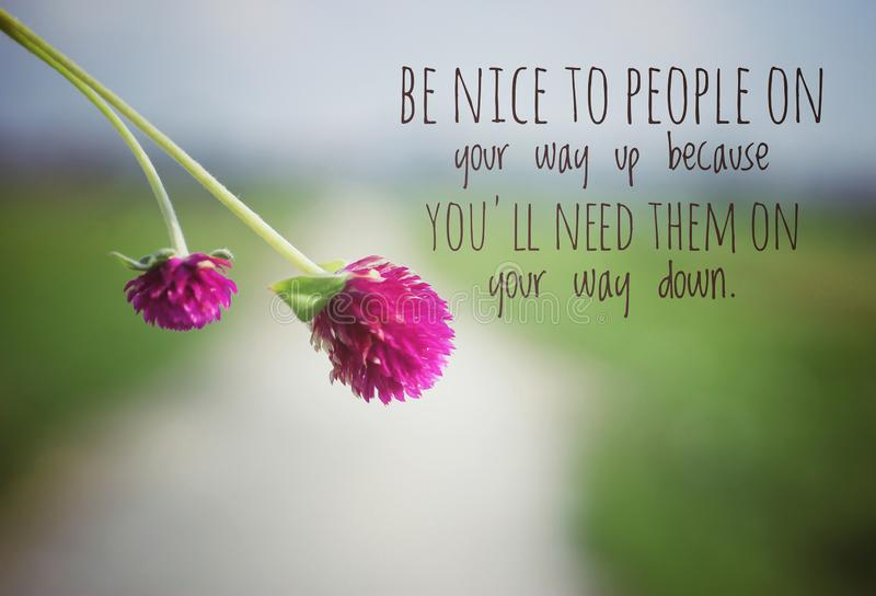 Inspirational quote - Be nice to people on your way up because you will need them on your way down. Kindness words of wisdom. stock photography