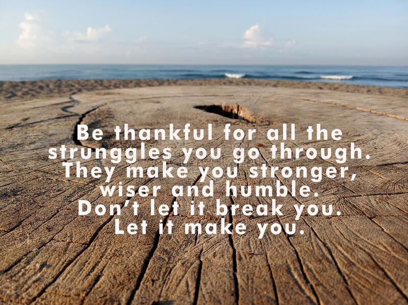 Inspirational quote - Be thankful for all the struggles you go through. They make you stronger, wiser and humble. Break you. Let it make you, With rustic royalty free stock photo
