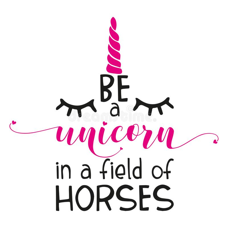 The inspirational quote: `Be a unicorn in a field of horses` on a white background. vector illustration