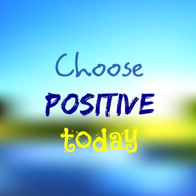 Inspirational quote. Choose positive today. Motivational poster. Text on blurred bright colorful background royalty free illustration