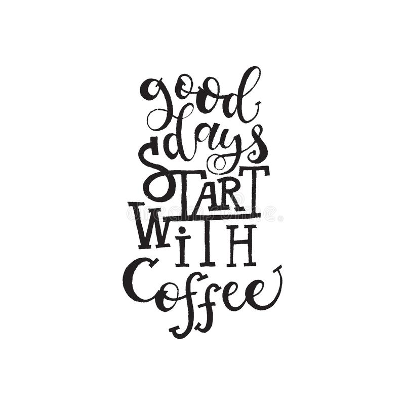 Inspirational quote Good days start with coffee. Hand lettering design element. Ink brush calligraphy. Vector illustration vector illustration
