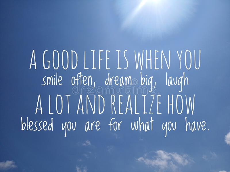 Inspirational quote - a good life is when you smile often, dream big, laugh a lot & realize how blessed you are for what you have. stock photography