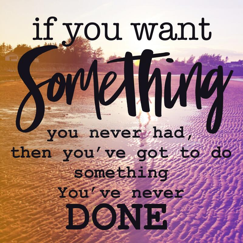 Inspirational Quote - If you want something you never had then you`ve got to do something you`ve never done royalty free stock images