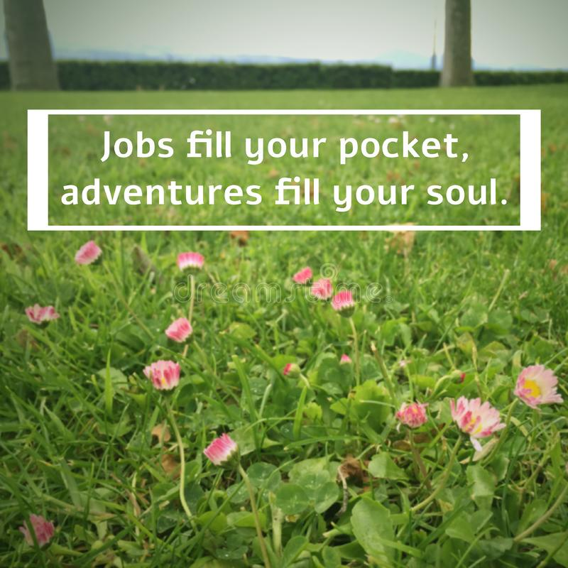 Inspirational quote `Jobs fill your pocket, adventures fill your soul`. On blurred background with vintage filter royalty free stock photo