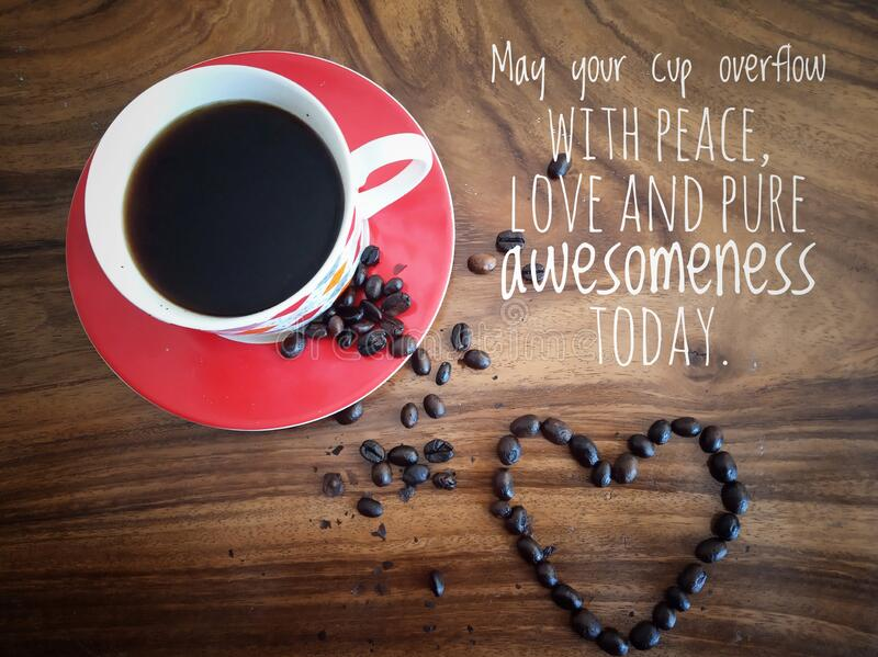 Inspirational quote - May your cup overflow with peace, love and pure awesomeness today. With background of a cup of coffee. Inspirational quote - May your cup stock image