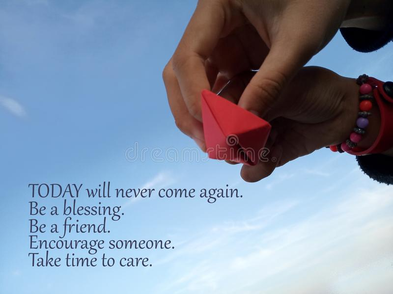 Inspirational quote- Today will never come again. Be a blessing. Be a friend. Encourage someone. Take time to care. With two stock image