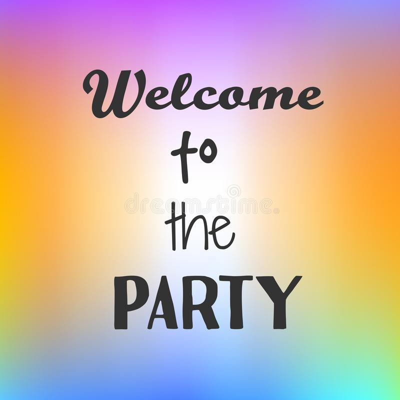 Inspirational quote Welcome to Party on bright background. Motivational poster. Decorative card design. royalty free illustration