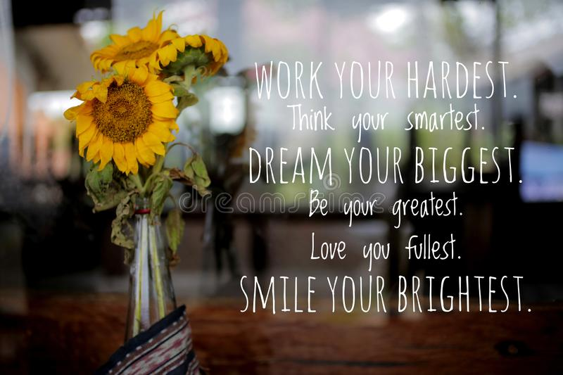 Inspirational quote - Work your hard hardest, think your smartest, dream your biggest, be your greatest, love you fullest, smile. Your brightest. With bouquet stock image