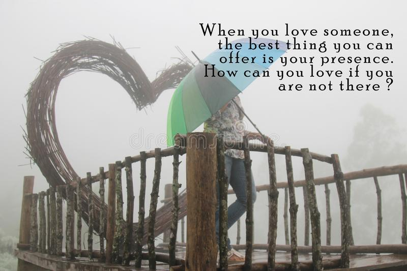 Inspirational quote - When you love someone, the best thing you can offer is your presence. How can you love if you are not there. royalty free stock photo