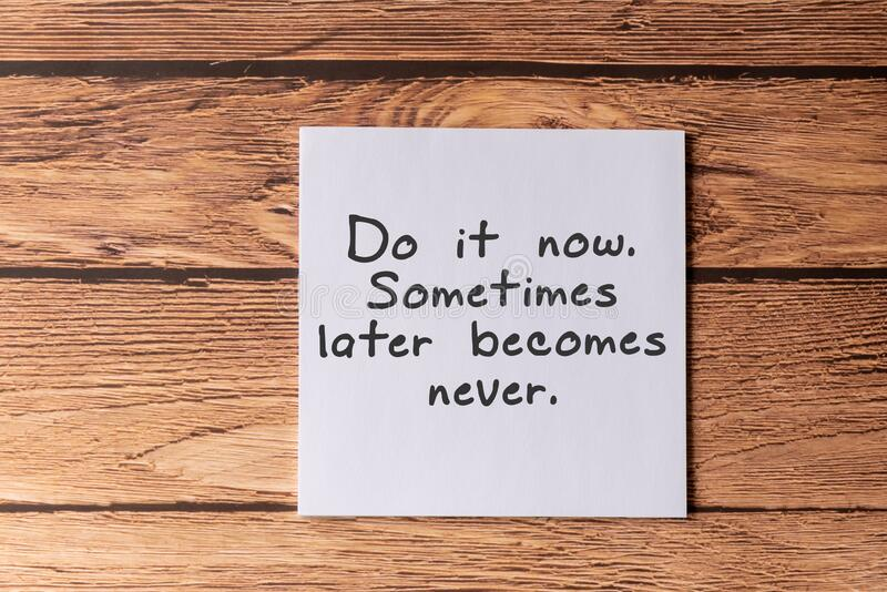Quotes -Do it now, Sometimes later becomes never. Inspirational Quotes -Do it now, Sometimes later becomes never stock photography