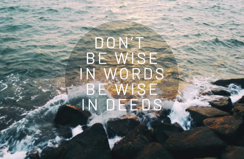 Life inspirational quotes - Don`t be wise in words, be wise in deeds. Inspirational quotes - Don`t be wise in words, be wise in deeds stock photos