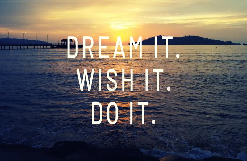 Life inspirational quotes - Dream it, Wish it. Do it. Inspirational quotes - Dream it, Wish it. Do it stock images