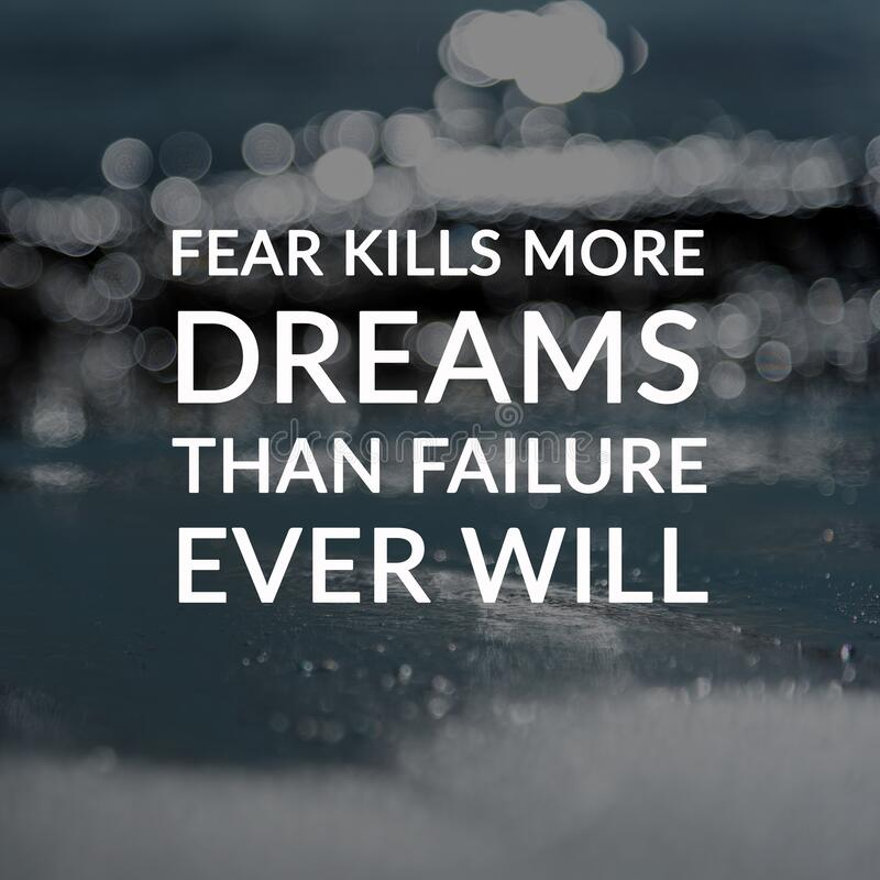 Free Inspirational Quotes - Fear Kills More Dreams Than Failure Ever Will. Blurry Background Stock Photography - 171142442