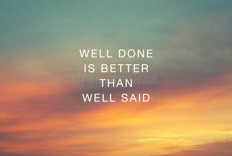 Life Inspirational quotes - Well done is better than well said. Inspirational quotes - Well done is better than well said royalty free stock images