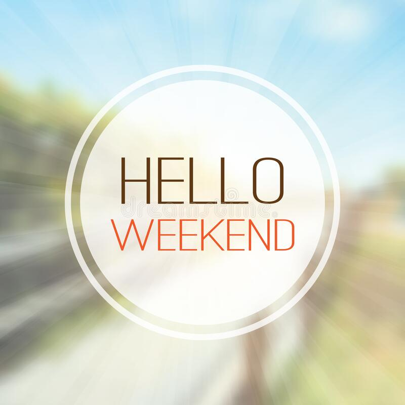 Inspirational Sentence - Hello weekend on a Blurred Background stock photo