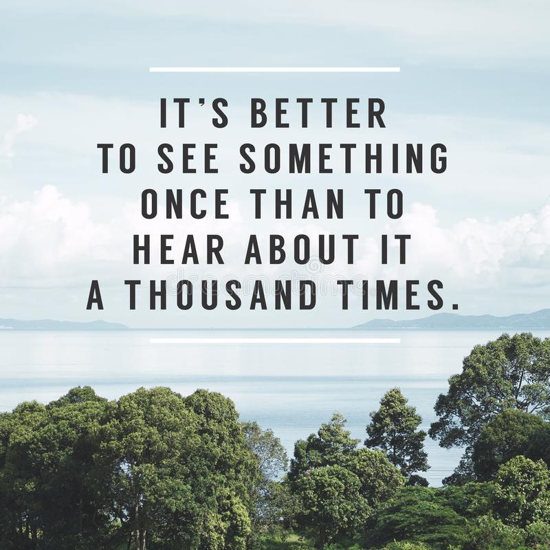 Free Inspirational Typographic Quote - It`s Better To See Something Once Than To Hear About It A Thousand Times. Stock Photos - 123724583